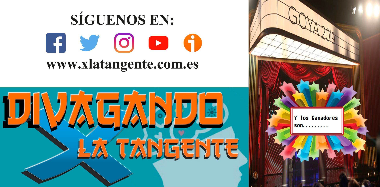 Premios Goya 2019 (Divagando X La Tangente)